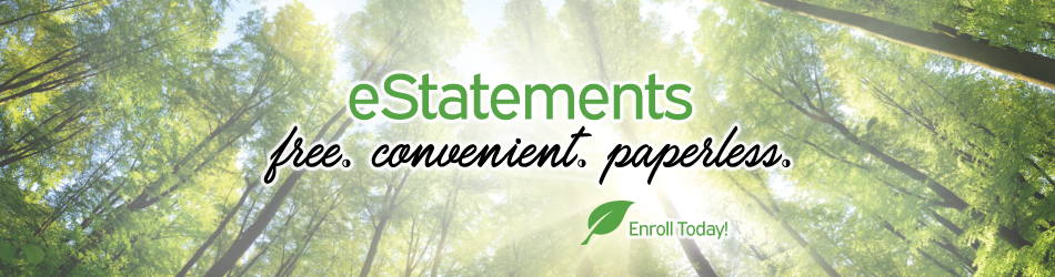 eStatements. free. convenient. paperless. Enroll Today!